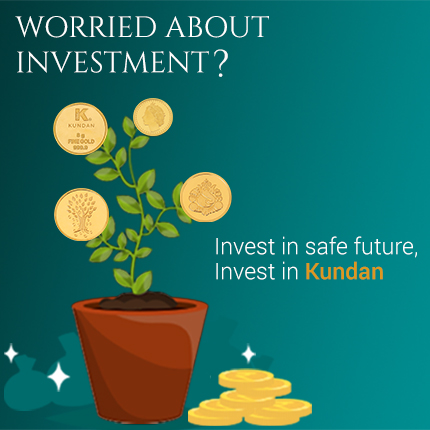 Worried About Investment? Invest in safe future, Invest in Kundan
